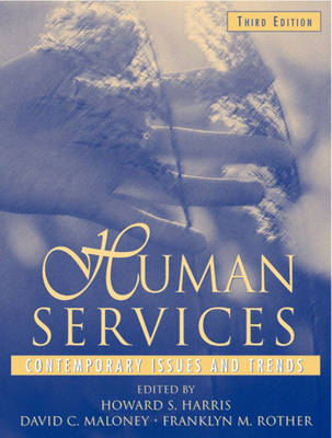 Human Services Contemporary Issues and Trends by Howard S. Harris, David C. Maloney, Franklyn M. Rother