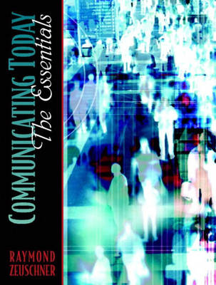 Communicating Today The Essentials by Raymond Zeuschner