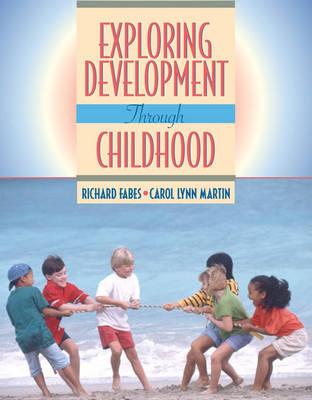 Exploring Development Through Childhood by Richard A. Fabes, Carol Lynn Martin