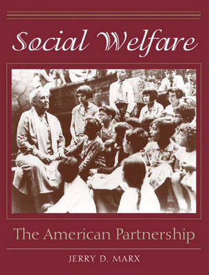 Social Welfare The American Partnership by Jerry D. Marx