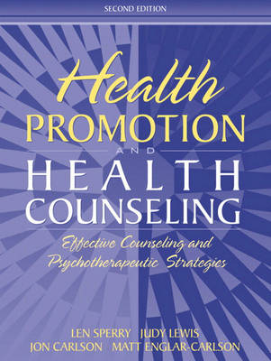 Health Promotion and Health Counseling Effective Counseling and Psychotherapeutic Strategies by Judy Lewis, Jon Carlson, Matt Englar-Carlson, Len Sperry