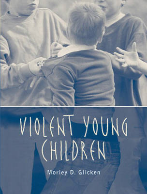 Violent Young Children by Morley D. Glicken