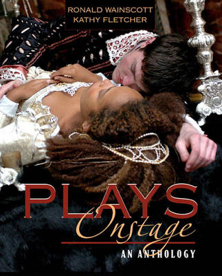 Plays Onstage An Anthology by Ronald J. Wainscott, Kathy Fletcher