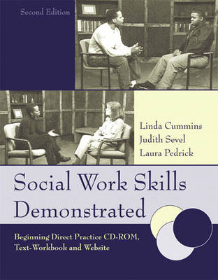 Social Work Skills for Beginning Direct Practice Text, Workbook, and Interactive Web Based Case Studies by Judith Sevel, Laura E. Pedrick, Linda K. Cummins