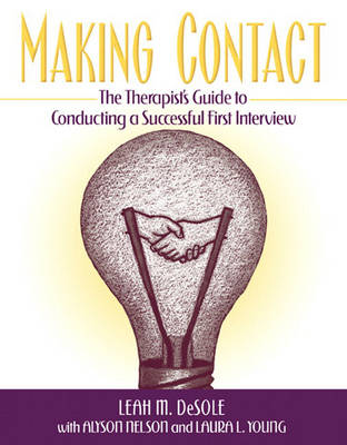 Making Contact The Therapist's Guide to Conducting a Successful First Interview by Leah DeSole, Alyson Nelson, Laura Young