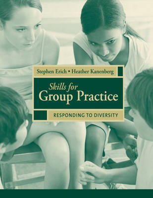 Skills for Group Practice Responding to Diversity by Stephen Erich, Heather Kanenberg