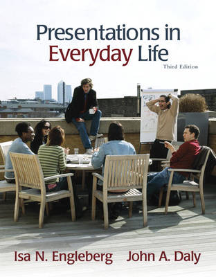 Presentations in Everyday Life by Isa N. Engleberg, John A. Daly