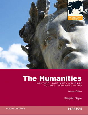 The Humanities Culture, Continuity and Change, Volume I: Prehistory to 1600 by Henry M. Sayre