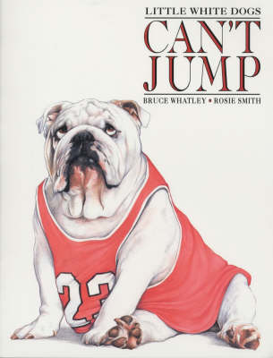 Little White Dogs Can't Jump by Bruce Whatley