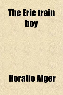 The Erie Train Boy by Horatio, Jr, Jr Alger