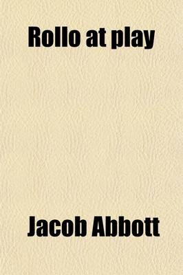 Rollo at Play by Jacob Abbott
