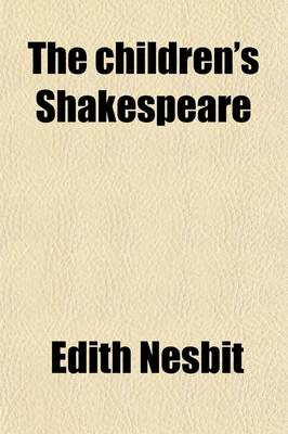 The Children's Shakespeare by Edith Nesbit, William Shakespeare