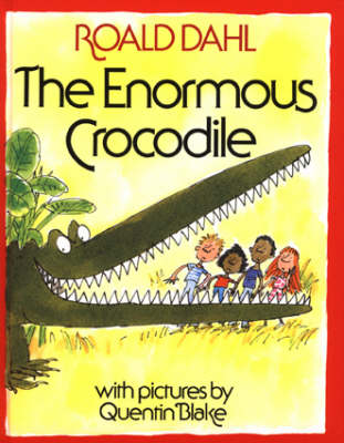The Enormous Crocodile by Roald Dahl, Quentin Blake