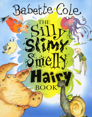 The Silly Slimy Smelly Hairy Book by Babette Cole