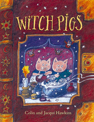 Witch Pigs by Colin Hawkins, Jacqui Hawkins