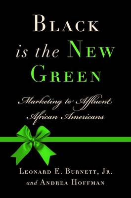 Black is the New Green Marketing to Affluent African Americans by Leonard E. Burnett, A. Hoffman