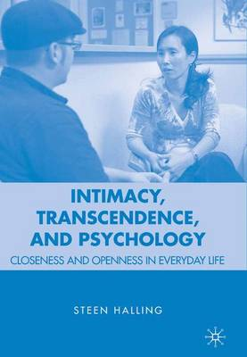 Intimacy, Transcendence and Psychology Closeness and Openness in Everyday Life by Steen Halling