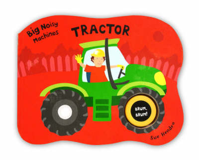 Big Noisy Machines - Tractor by Sue Hendra