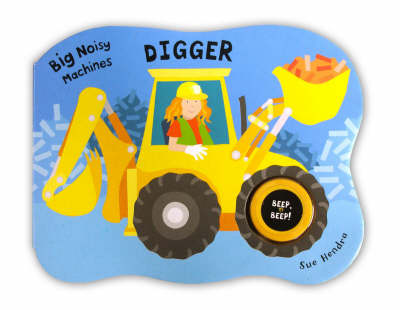 Big Noisy Machines - Digger by Sue Hendra