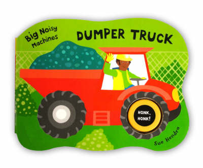 Big Noisy Machines - Dumper Truck by Sue Hendra