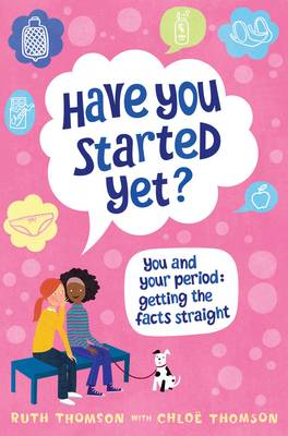 Have You Started Yet? You and Your Period: Getting the Facts Straight by Ruth Thomson, Chloe Thomson