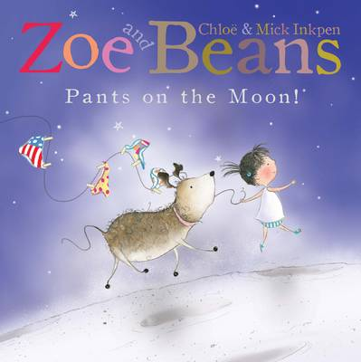 Zoe and Beans: Pants on the Moon! by Mick Inkpen