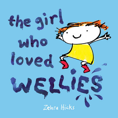 The Girl Who Loved Wellies by Zehra Hicks