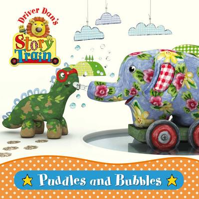 Driver Dan's Story Train: Puddles and Bubbles by Rebecca Elgar