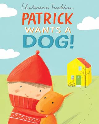 Patrick Wants a Dog! by Ekaterina Trukhan
