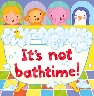 It's Not Bathtime! by Kayt Manson