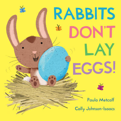 Rabbits Don't Lay Eggs! by Paula Metcalf