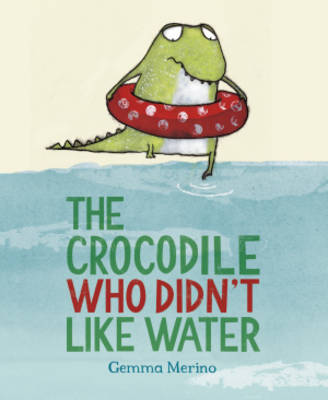 The Crocodile Who Didn't Like Water by Gemma Merino