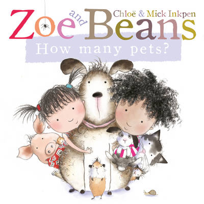 Zoe and Beans: How Many Pets? by Chloe Inkpen, Mick Inkpen