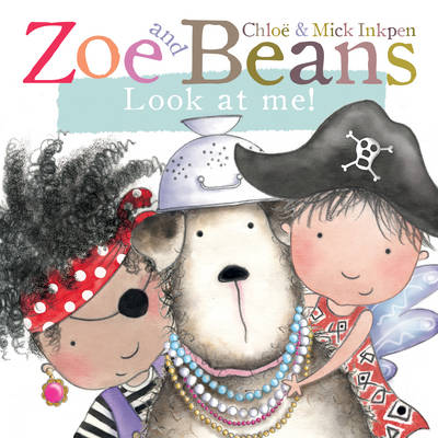 Zoe and Beans: Look at Me! by Chloe Inkpen, Mick Inkpen