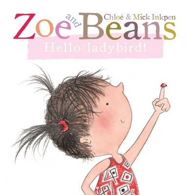 Zoe and Beans: Hello Ladybird! by Chloe Inkpen, Mick Inkpen
