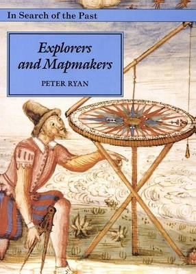 Explorers and Mapmakers by P. Ryan