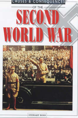 Causes and Consequences of the Second World War by Stewart Ross