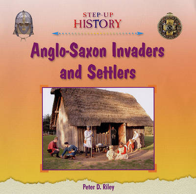 Anglo-Saxon Invaders and Settlers by Peter D. Riley