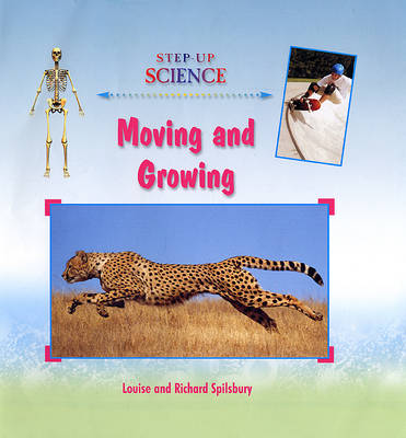 Moving and Growing by Louise A Spilsbury