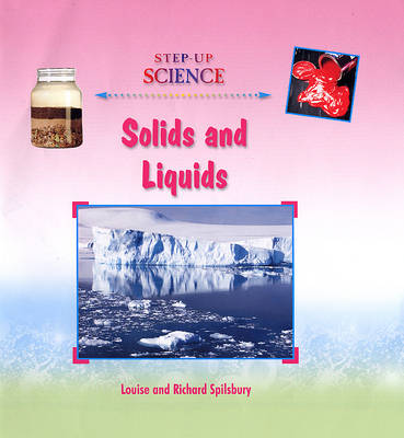 Solids and Liquids by Louise A Spilsbury