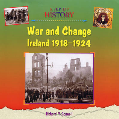 War and Change Ireland 1918-1924 by Richard McConnell