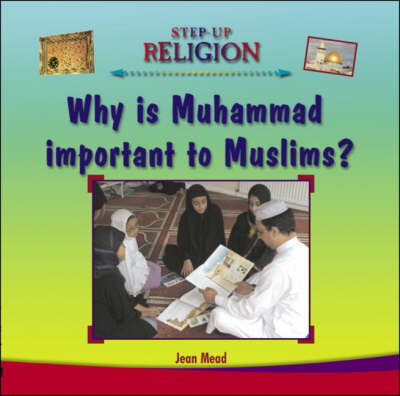 Why is Muhammad Important to Muslims? by Jean Mead