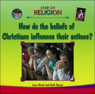 Christian Beliefs and Their Influence on Actions by Jean Mead, Ruth Nason
