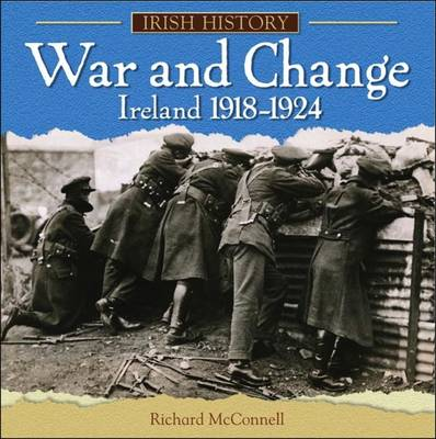 War and Change in Ireland 1918-1924 by Richard McConnell