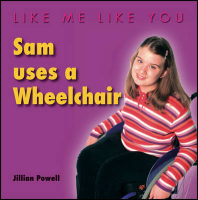 Sam Uses a Wheelchair by Jillian Powell