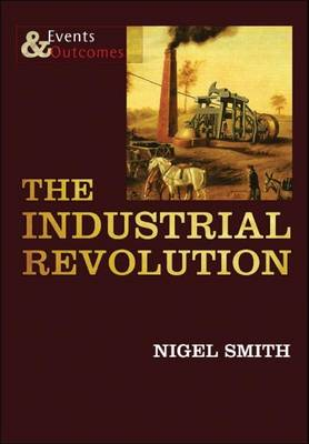 The Industrial Revolution by Nigel Smith