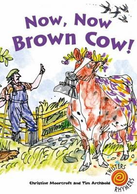 Now, Now Brown Cow! by Christine Moorcroft
