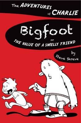 Bigfoot Or the Value of a Smelly Friend by Steve Shreve