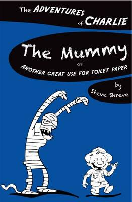 The Mummy Or Another Great Use for Toilet Paper by Steve Shreve