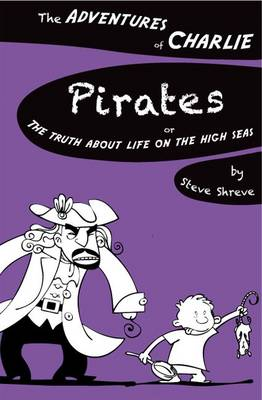 Pirates Or the Truth About Life on the High Seas by Steve Shreve